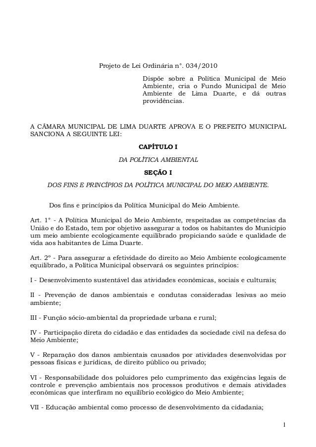 1 Projeto de Lei Ordinária n°. 034/2010 Dispõe sobre a Política Municipal de Meio Ambiente, cria o Fundo Municipal de Meio...