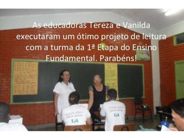 As educadoras Tereza e Vanildaexecutaram um ótimo projeto de leitura  com a turma da 1ª Etapa do Ensino       Fundamental....