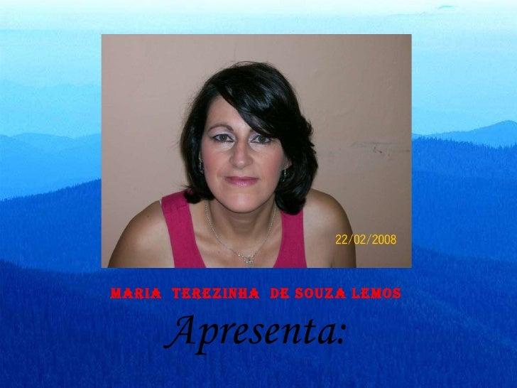 Maria  Terezinha  De Souza Lemos <ul><li>Apresenta: </li></ul>