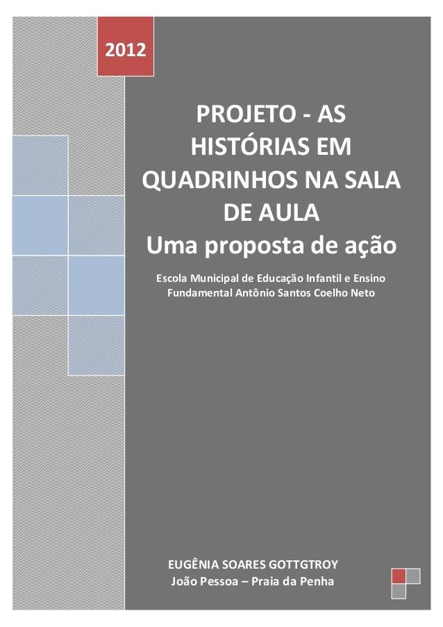 2012      PROJETO - AS      HISTÓRIAS EM   QUADRINHOS NA SALA         DE AULA   Uma proposta de ação       Escola Municipa...