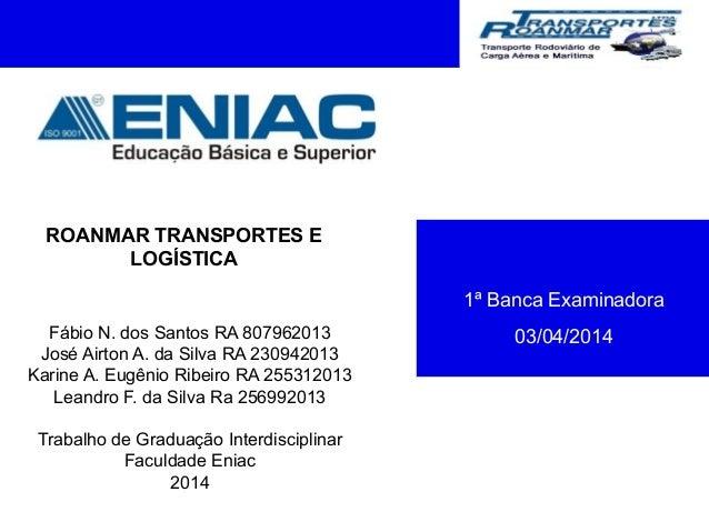 LOGOTIPO DA EMPRESA ROANMAR TRANSPORTES E LOGÍSTICA Fábio N. dos Santos RA 807962013 José Airton A. da Silva RA 230942013 ...