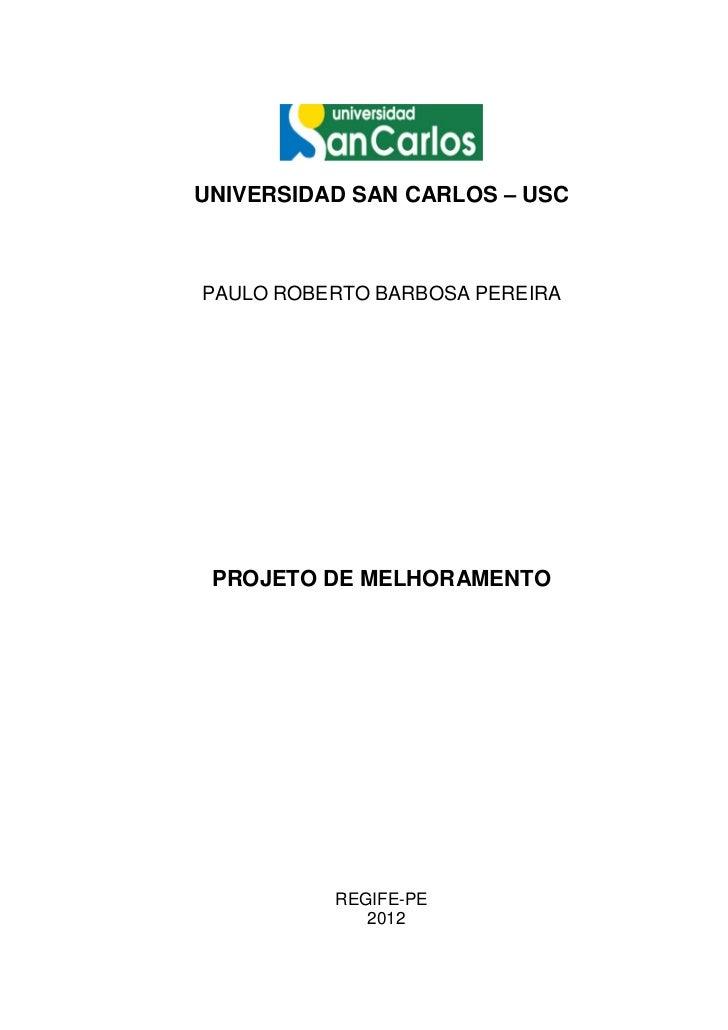 UNIVERSIDAD SAN CARLOS – USCPAULO ROBERTO BARBOSA PEREIRA PROJETO DE MELHORAMENTO          REGIFE-PE             2012
