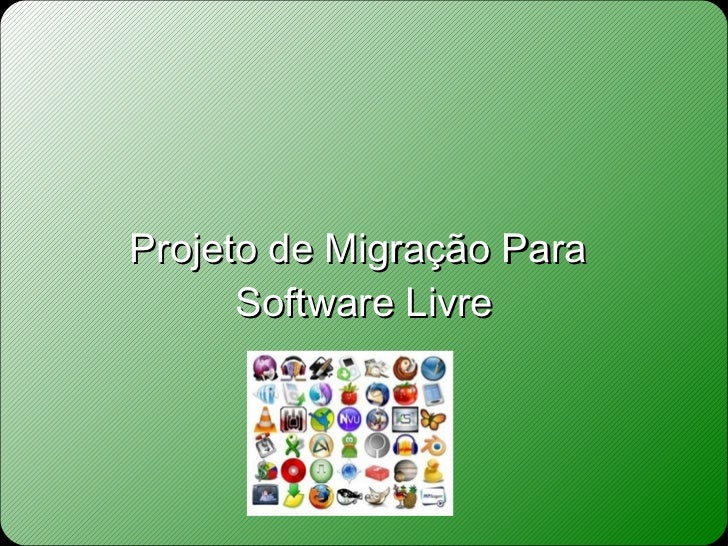 Projeto de Migração Para      Software Livre