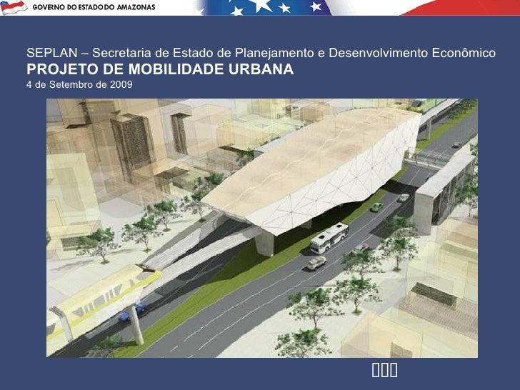 SEPLAN – Secretaria de Estado de Planejamento e Desenvolvimento Econômico PROJETO DE MOBILIDADE URBANA 4 de Setembro de 20...