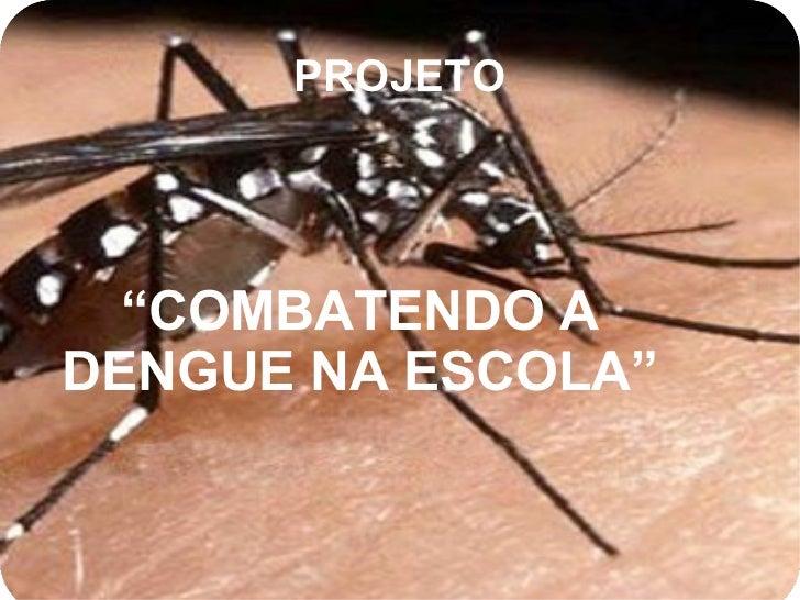 """PROJETO """" COMBATENDO A DENGUE NA ESCOLA"""""""