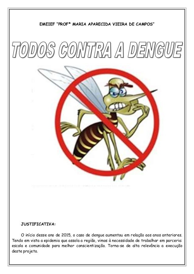 """EMEIEF """"PROFª MARIA APARECIDA VIEIRA DE CAMPOS"""" JUSTIFICATIVA: O início desse ano de 2015, o caso de dengue aumentou em re..."""