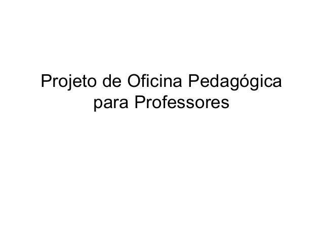Projeto de Oficina Pedagógica para Professores