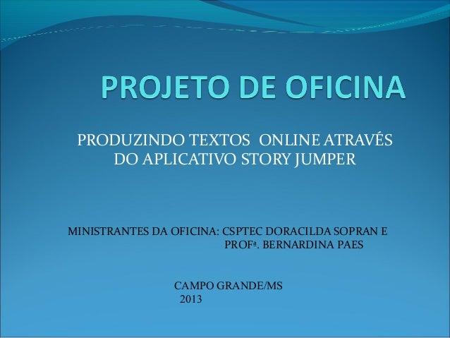 PRODUZINDO TEXTOS ONLINE ATRAVÉS DO APLICATIVO STORY JUMPER  MINISTRANTES DA OFICINA: CSPTEC DORACILDA SOPRAN E PROFª. BER...