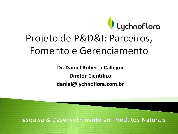 Dr. Daniel Roberto Callejon Diretor Científico [email_address]
