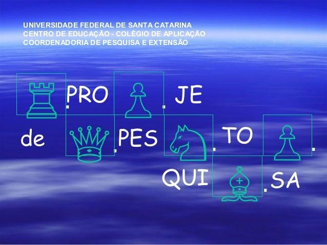 ♖. ♕. ♘. ♙. ♗. ♙. PRO de PES JE TO QUI SA UNIVERSIDADE FEDERAL DE SANTA CATARINA CENTRO DE EDUCAÇÃO - COLÉGIO DE APLICAÇÃO...