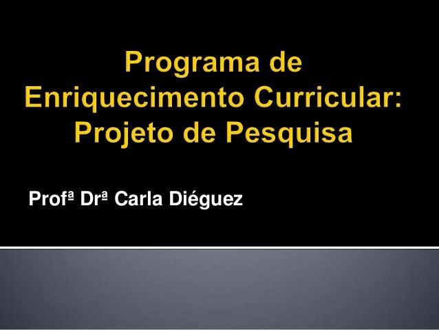 Profª Drª Carla Diéguez