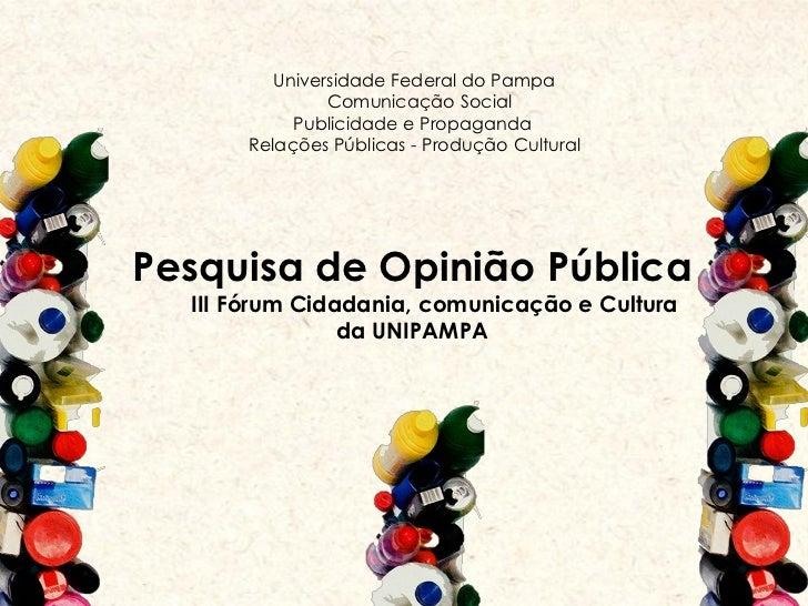 Universidade Federal do Pampa               Comunicação Social           Publicidade e Propaganda      Relações Públicas -...