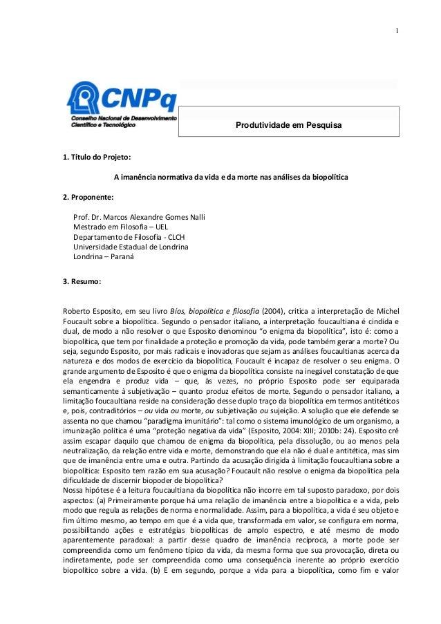 1  Produtividade em Pesquisa  1. Título do Projeto: A imanência normativa da vida e da morte nas análises da biopolítica 2...