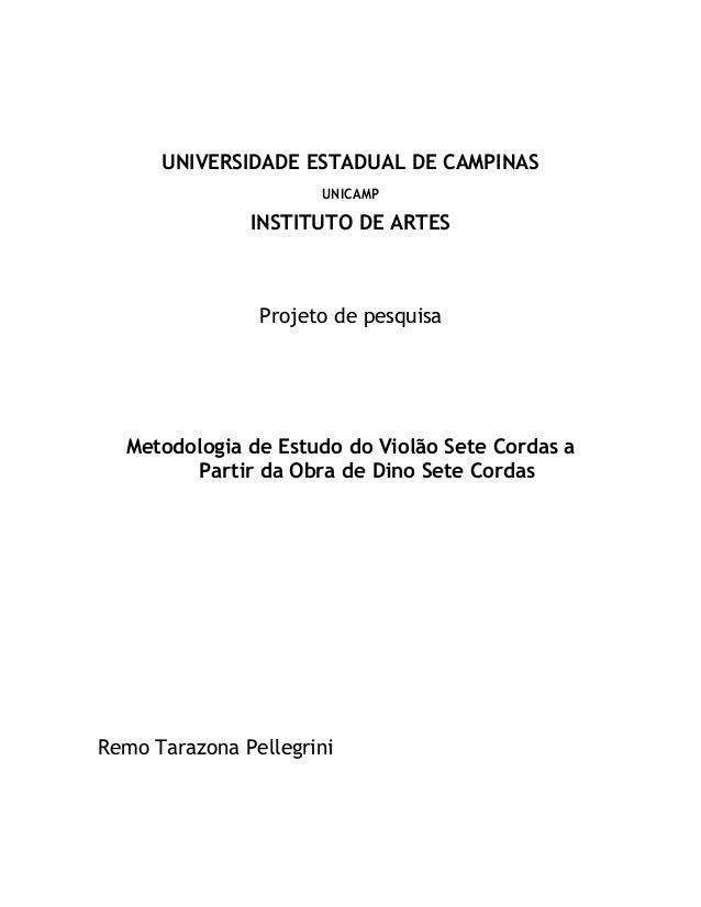 UNIVERSIDADE ESTADUAL DE CAMPINAS UNICAMP INSTITUTO DE ARTES Projeto de pesquisa Metodologia de Estudo do Violão Sete Cord...