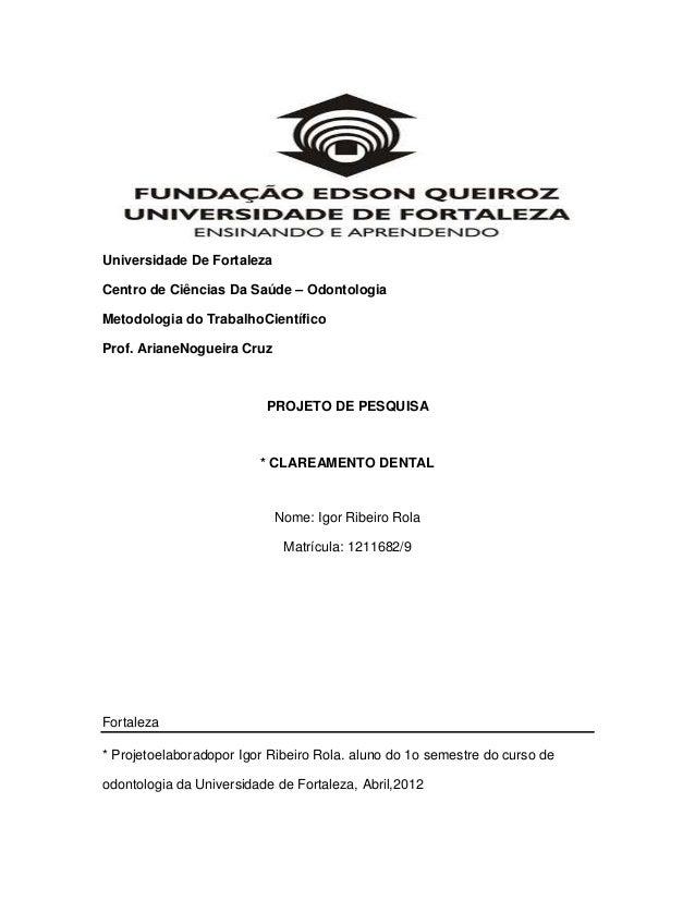 Universidade De Fortaleza Centro de Ciências Da Saúde – Odontologia Metodologia do TrabalhoCientífico Prof. ArianeNogueira...