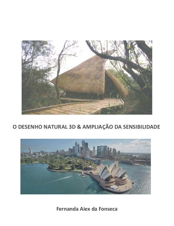PÓS-GRADUAÇÃO FAU – USP          PROJETO DE PESQUISA SELEÇÃO: MESTRADO 2011O DESENHO NATURAL 3D & AMPLIAÇÃO DA SENSIBILIDA...