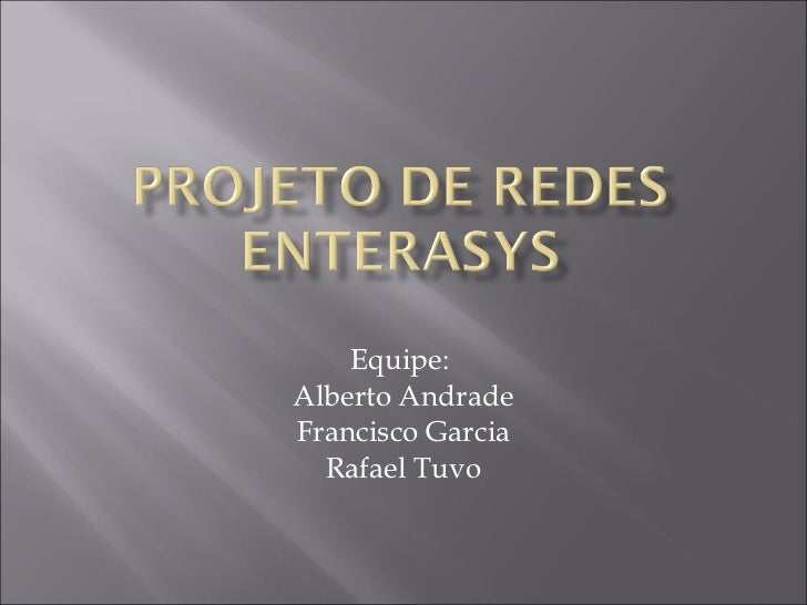 Equipe:  Alberto Andrade Francisco Garcia Rafael Tuvo