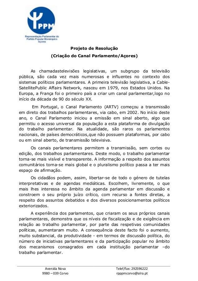 Avenida Nova 9980 – 039 Corvo Telef/fax: 292596222 rpppmcorvo@alra.pt Projeto de Resolução (Criação do Canal Parlamento/Aç...