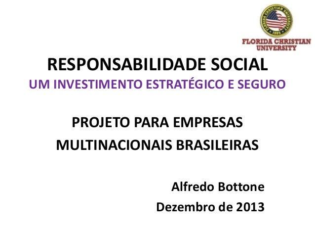 RESPONSABILIDADE SOCIAL UM INVESTIMENTO ESTRATÉGICO E SEGURO  PROJETO PARA EMPRESAS MULTINACIONAIS BRASILEIRAS Alfredo Bot...