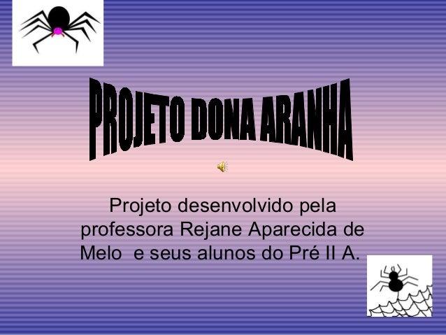 Projeto desenvolvido pela  professora Rejane Aparecida de  Melo e seus alunos do Pré II A.