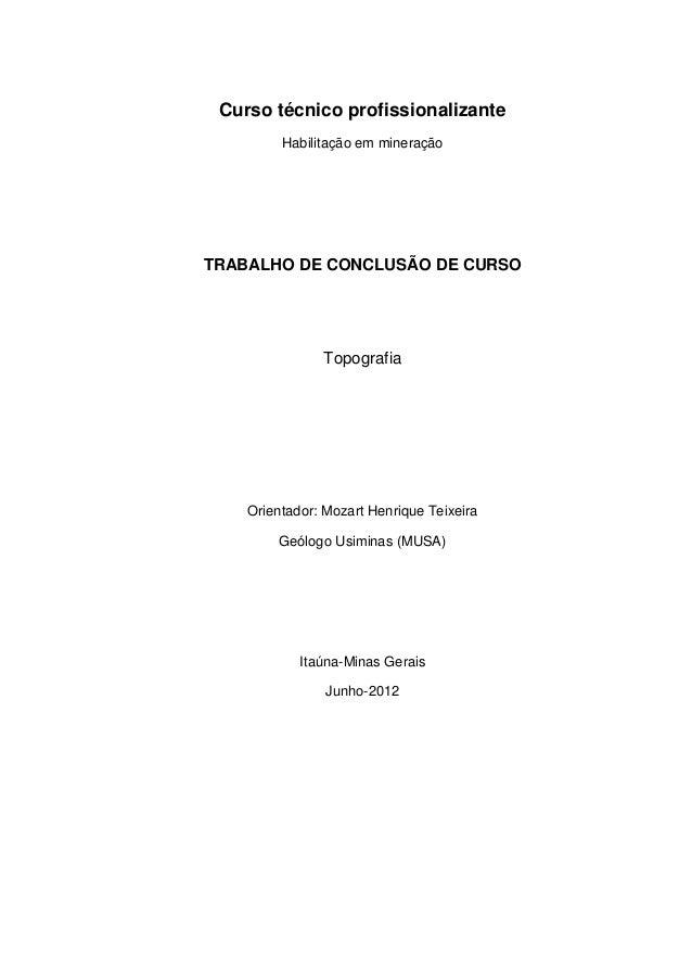 Curso técnico profissionalizante Habilitação em mineração TRABALHO DE CONCLUSÃO DE CURSO Topografia Orientador: Mozart Hen...