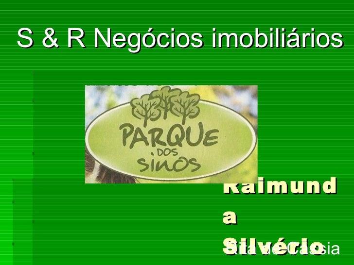 Raimunda Silvério <ul><li>S & R Negócios imobiliários </li></ul>Rita de Cássia