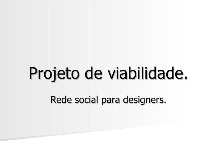 Projeto de viabilidade. Rede social para designers.