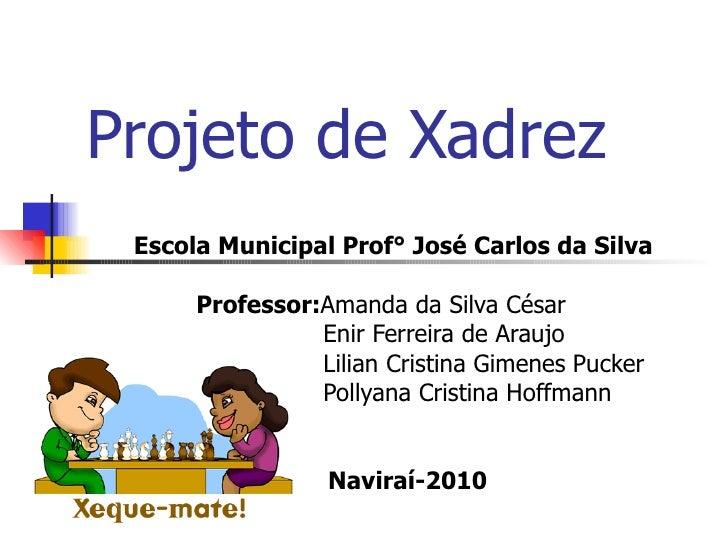 Projeto de Xadrez Escola Municipal Prof° José Carlos da Silva  Professor: Amanda da Silva César  Enir Ferreira de Araujo L...