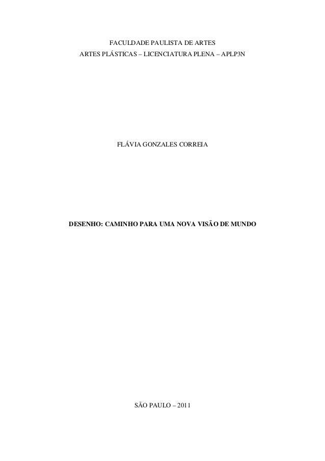 FACULDADE PAULISTA DE ARTES ARTES PLÁSTICAS – LICENCIATURA PLENA – APLP3N FLÁVIA GONZALES CORREIA DESENHO: CAMINHO PARA UM...