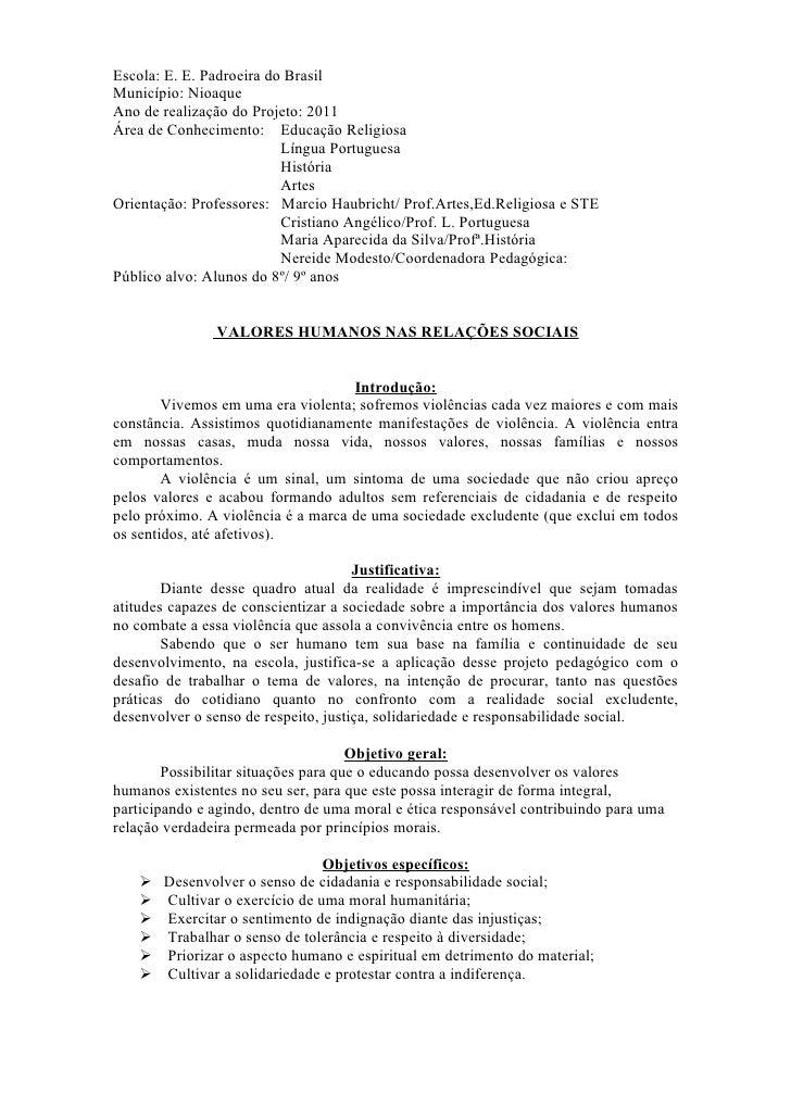 Escola: E. E. Padroeira do BrasilMunicípio: NioaqueAno de realização do Projeto: 2011Área de Conhecimento: Educação Religi...