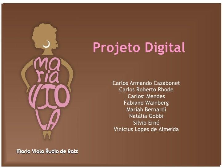Projeto Digital     Carlos Armando Cazabonet      Carlos Roberto Rhode          Carlosi Mendes        Fabiano Wainberg    ...
