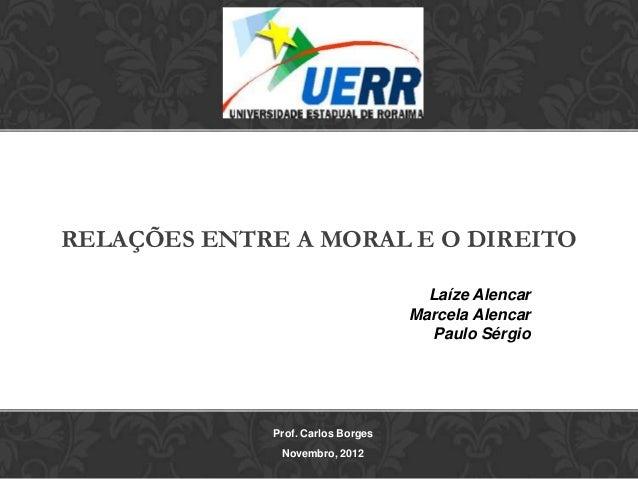 RELAÇÕES ENTRE A MORAL E O DIREITO                                     Laíze Alencar                                   Mar...