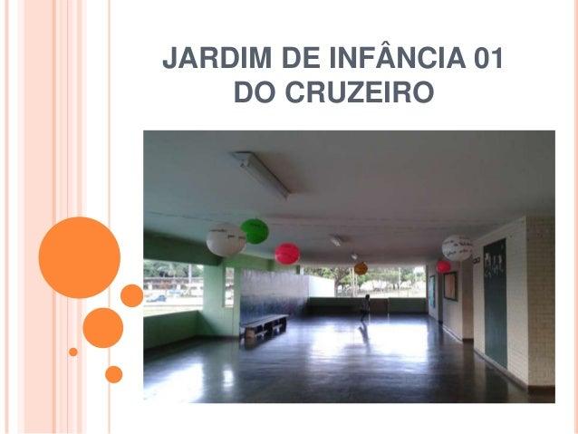 JARDIM DE INFÂNCIA 01    DO CRUZEIRO