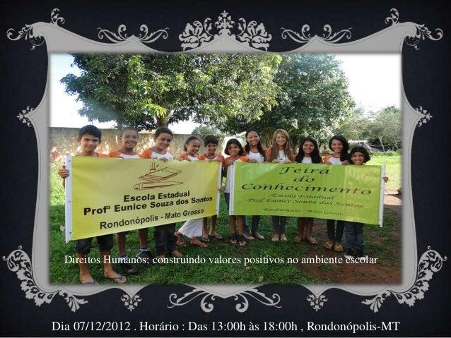 Direitos Humanos; construindo valores positivos no ambiente escolarDia 07/12/2012 . Horário : Das 13:00h às 18:00h , Rondo...