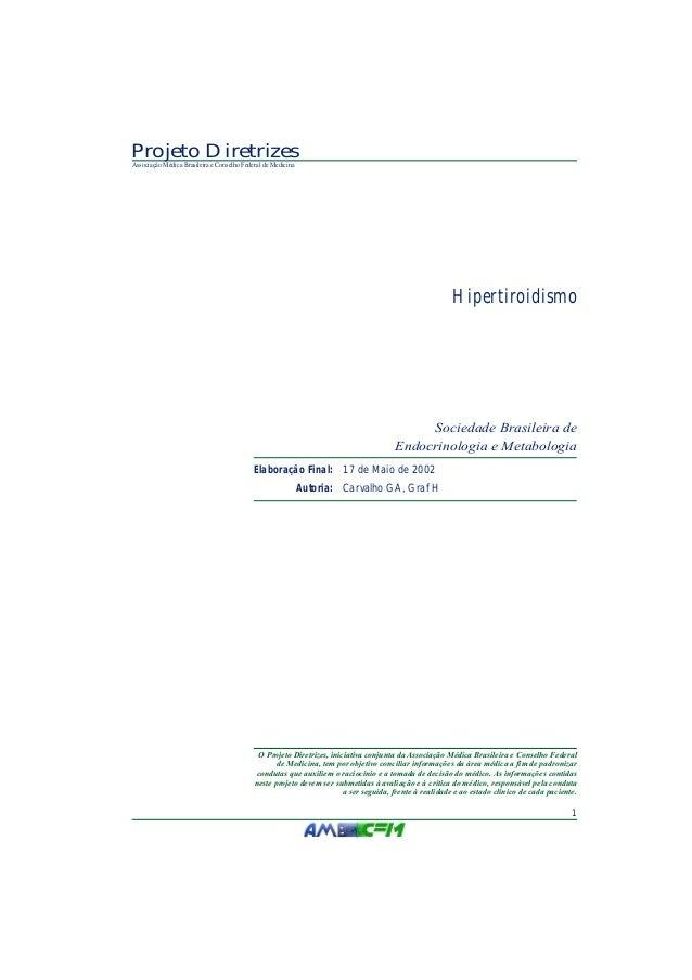 O Projeto Diretrizes, iniciativa conjunta da Associação Médica Brasileira e Conselho Federalde Medicina, tem por objetivo ...