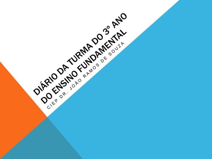 DIÁRIO DA TURMA DO 3º ANO DO ENSINO FUNDAMENTAL<br />CIEP Dr. João Ramos de Souza<br />