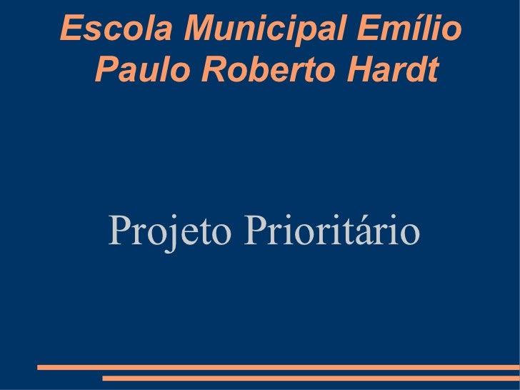 Escola Municipal Emílio Paulo Roberto Hardt Projeto Prioritário