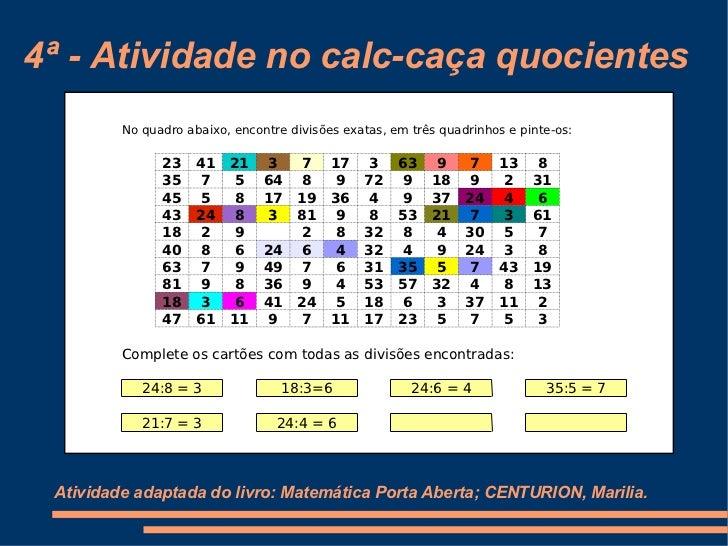 4ª - Atividade no calc-caça quocientes  Atividade adaptada do livro: Matemática Porta Aberta; CENTURION, Marilia. No quadr...