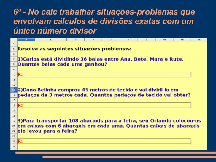 6ª - No calc trabalhar situações-problemas que envolvam cálculos de divisões exatas com um único número divisor