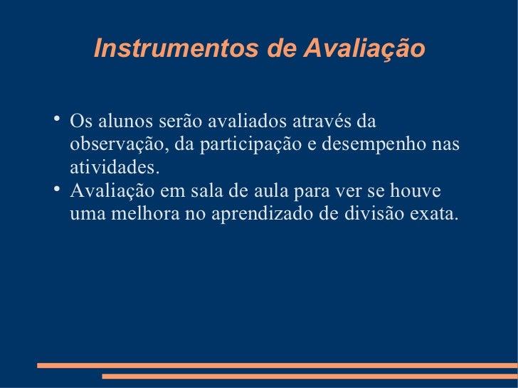 Instrumentos de Avaliação <ul><li>Os alunos serão avaliados através da observação, da participação e desempenho nas ativid...