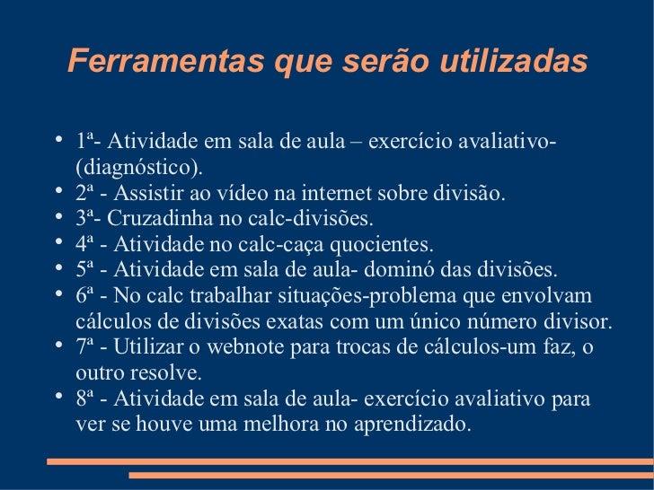 Ferramentas que serão utilizadas <ul><li>1ª- Atividade em sala de aula – exercício avaliativo- (diagnóstico). </li></ul><u...