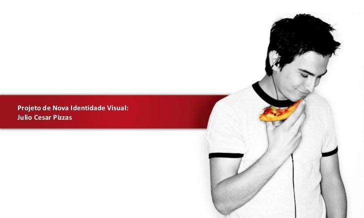 Projeto de Nova Identidade Visual:Julio Cesar Pizzas                           Projeto Nova Identidade Visual   |   CRIED ...