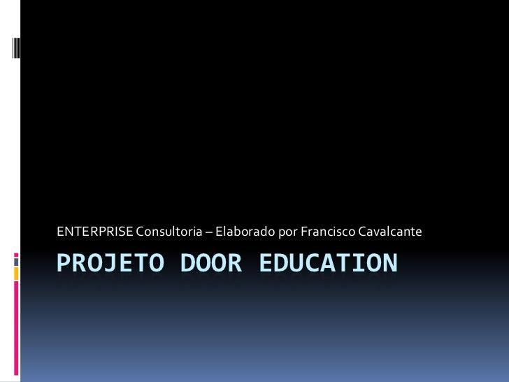 ENTERPRISE Consultoria – Elaborado por Francisco CavalcantePROJETO DOOR EDUCATION