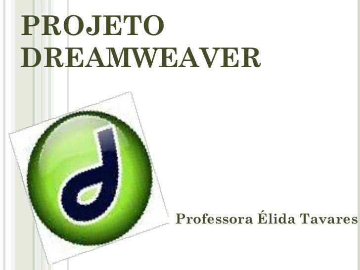 PROJETO DREAMWEAVER Professora Élida Tavares