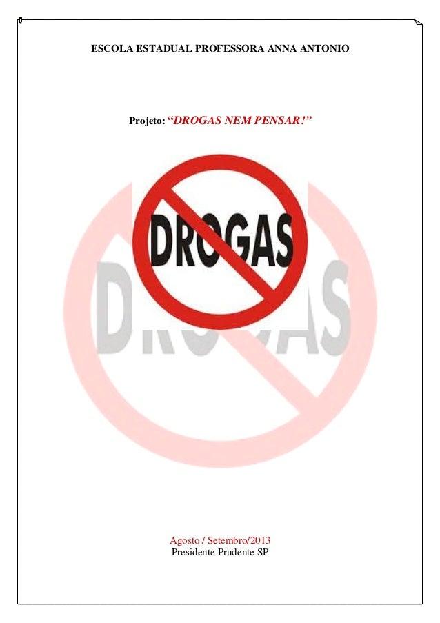 """ESCOLA ESTADUAL PROFESSORA ANNA ANTONIO Projeto: """"DROGAS NEM PENSAR!"""" Agosto / Setembro/2013 Presidente Prudente SP"""