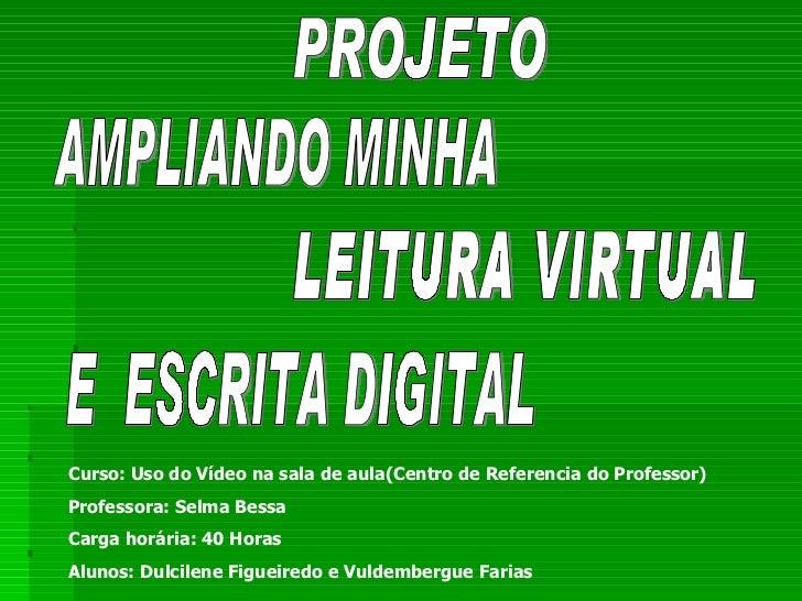 AMPLIANDO MINHA LEITURA VIRTUAL E  ESCRITA DIGITAL Curso: Uso do Vídeo na sala de aula(Centro de Referencia do Professor) ...