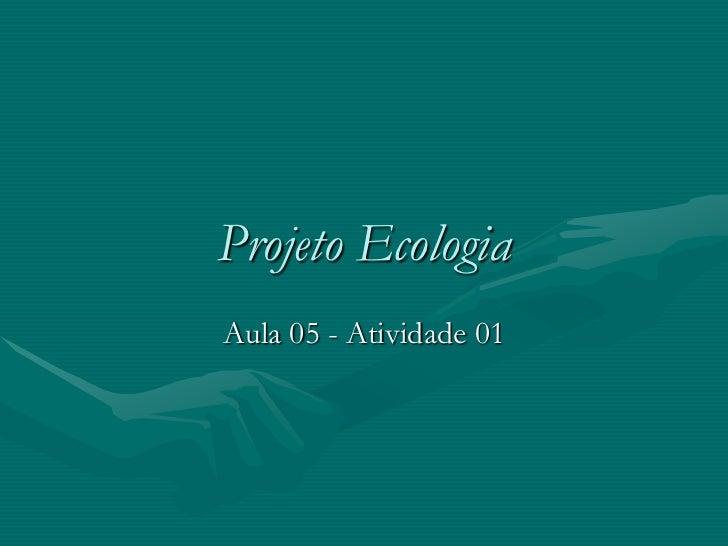 Projeto EcologiaAula 05 - Atividade 01
