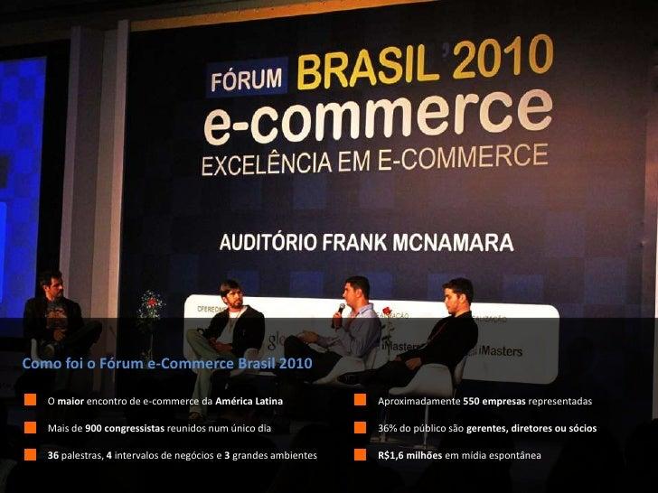 Como foi o Fórum e-Commerce Brasil 2010<br />O maior encontro de e-commerce da América Latina<br />Aproximadamente 550 emp...