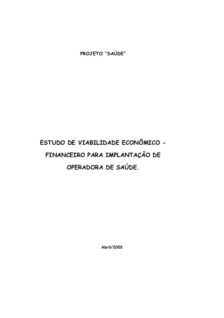 """PROJETO """"SAÚDE""""ESTUDO DE VIABILIDADE ECONÔMICO - FINANCEIRO PARA IMPLANTAÇÃO DE       OPERADORA DE SAÚDE.                A..."""