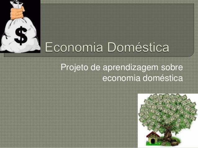Projeto de aprendizagem sobreeconomia doméstica